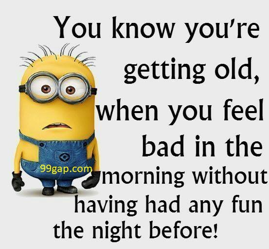 Funny Minion Joke About Getting Old Vs Morning 99gap Com
